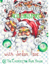 White/Bogan Duo's Acid Christmas w/ Jordan Igoe